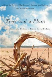 Time and a Place : An Environmental History of Prince Edward Island - MacDonald, Edward