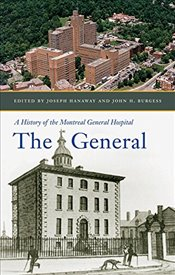 General : A History of the Montreal General Hospital - Hanaway, Joseph