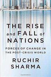 Rise and Fall of Nations : Forces of Change in the Post-Crisis World - Sharma, Ruchir