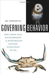 Governing Behavior : How Nerve Cell Dictatorships and Democracies Control Everything We Do - Berkowitz, Ari