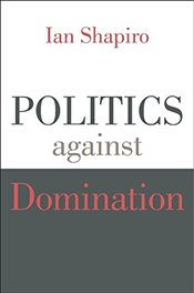 Politics Against Domination   - Shapiro, Ian