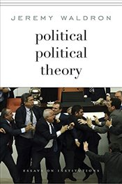 Political Political Theory : Essays on Institutions   - Waldron, Jeremy