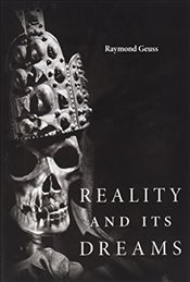 Reality and Its Dreams - Geuss, Raymond