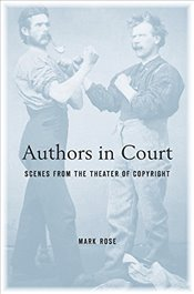 Authors in Court : Scenes from the Theater of Copyright - Rose, Mark