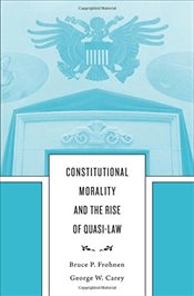 Constitutional Morality and the Rise of Quasi-Law - Frohnen, Bruce P.