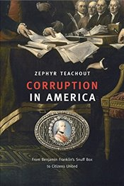 Corruption in America : From Benjamin Franklins Snuff Box to Citizens United - Teachout, Zephyr