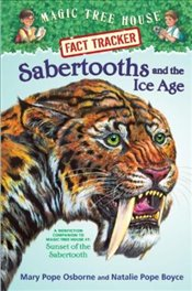 Magic Tree House Fact Tracker #07 : Sabertooths and the Ice Age - A Nonfiction Companion - Osborne, Mary Pope