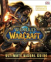 World of Warcraft : The Ultimate Visual Guide : Updated and Expanded -