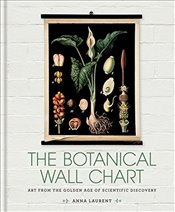 Botanical Wall Chart : Art From the Golden Age of Scientific Discovery - Laurent, Anna