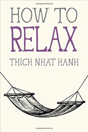 How to Relax - Hanh, Thich Nhat