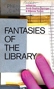 Fantasies of the Library - Springer, Anna Sophie