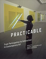 Practicable : From Participation to Interaction in Contemporary Art   - Bianchini, Samuel