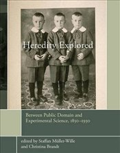 Heredity Explored : Between Public Domain and Experimental Science 1850 - 1930 - Müller Wille, Staffan
