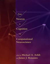 From Neuron to Cognition via Computational Neuroscience - Arbib, Michael A.