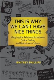 This is Why We Cant Have Nice Things: Mapping the Relationship Between Online Trolling and Mainstre - Phillips, Whitney