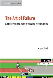 Art of Failure : An Essay on the Pain of Playing Video Games  - Juul, Jesper