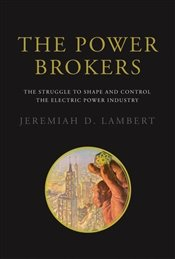 Power Brokers : The Struggle to Shape and Control the Electric Power Industry - Lambert, Jeremiah D.