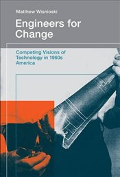 Engineers for Change : Competing Visions of Technology in 1960s America  - Wisnioski, Matthew