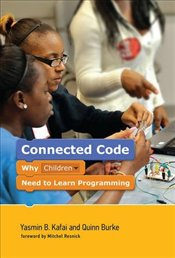 Connected Code : Why Children Need to Learn Programming  - Kafai, Yasmin B.