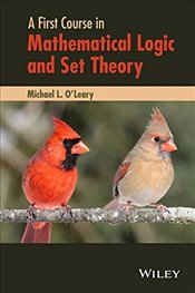 First Course in Mathematical Logic and Set Theory 1E - OLeary, Michael L.