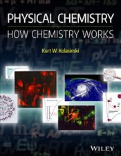 Physical Chemistry : How Chemistry Works 1e - Kolasinski, Kurt W.