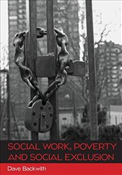 Social Work, Poverty And Social Exclusion - Backwith, Dave