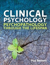 Clinical Psychology 1e : Psychopathology through the Lifespan - Bennett, Paul