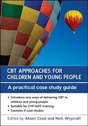 CBT Approaches for Children and Young People : A Practical Case Study Guide - Coad, Alison