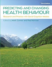 Predicting and Changing Health Behaviour 3e : Research and Practice with Social Cognition Models - Conner, Mark