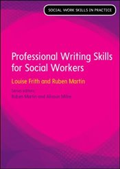 Professional Writing Skills For Social Workers - Frith, Louise