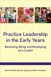 Practice Leadership in the Early Years : Becoming, Being and Developing as a Leader - Hadfield, Mark
