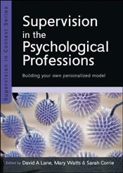 Supervision in the Psychological Professions : Building Your Own Personalised Model - Lane, David A