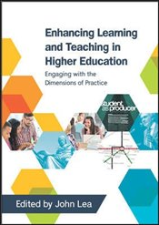 Enhancing Learning and Teaching in Higher Education : Engaging with the Dimensions of Practice - Lea, John