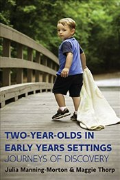 Two-Year-Olds in Early Years Settings : Journeys of Discovery - Manning-Morton, Julia