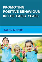 Promoting Positive Behaviour in the Early Years - Morris, Karen
