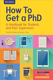 How to Get a Phd 6e : A Handbook for Students and Their Supervisors - Phillips, Estelle