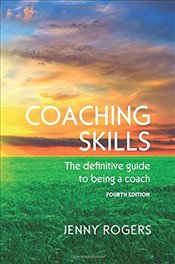 Coaching Skills : The Definitive Guide to Being a Coach - Rogers, Jenny
