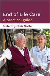 Practical Guide to End of Life Care - Sadler, Clair