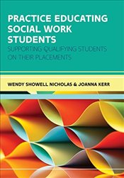 Practice Educating Social Work Students : Supporting Qualifying Students on Their Placements - Nicholas, Wendy Showell
