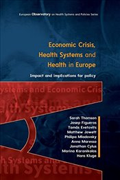 Economic Crisis, Health Systems and Health in Europe : Impact and Implications for Policy - Thomson, Sarah
