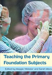 Teaching the Primary Foundation Subjects 1e - Webster, Maggie