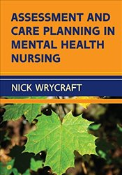 Assessment and Care Planning in Mental Health Nursing - Wrycraft, Nick