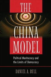 China Model : Political Meritocracy and the Limits of Democracy - Bell, Daniel A.