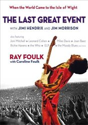 Last Great Event: with Jimi Hendrix and Jim Morrison - When the World Came to the Isle of Wight, Vol -