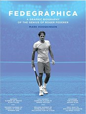 Fedegraphica : A Graphic Biography of the Genius of Roger Federer - Hodgkinson, Mark