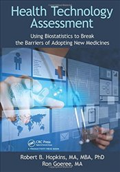 Health Technology Assessment: Using Biostatistics to Break the Barriers of Adopting New Medicines - Hopkins, Robert B.
