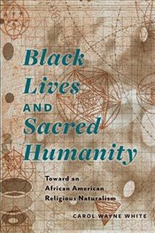 Black Lives and Sacred Humanity - White, Carol Wayne