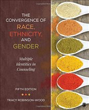 Convergence of Race, Ethnicity, and Gender: Multiple Identities in Counseling - Robinson-Wood, Tracy Lynn