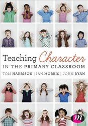 Teaching Character in the Primary Classroom - Harrison, Tom