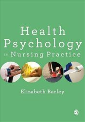 Health Psychology in Nursing Practice - Barley, Elizabeth